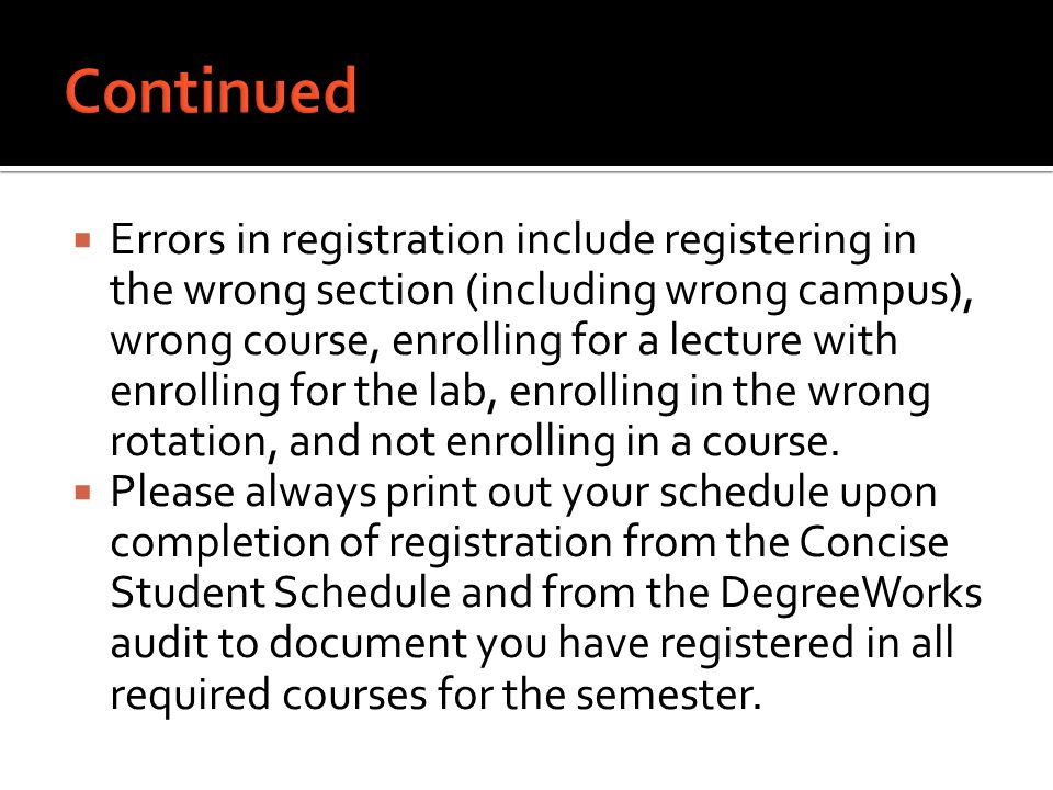 Errors in registration include registering in the wrong section (including wrong campus), wrong course, enrolling for a lecture with enrolling for t