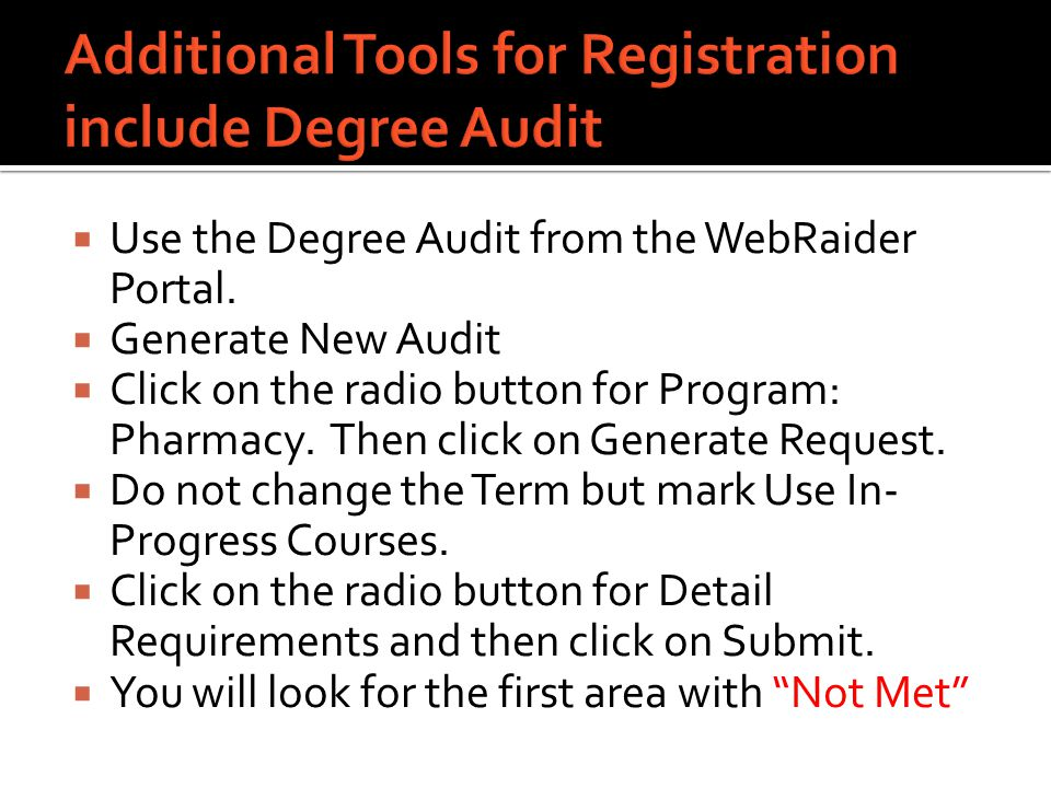  Use the Degree Audit from the WebRaider Portal.  Generate New Audit  Click on the radio button for Program: Pharmacy. Then click on Generate Reque