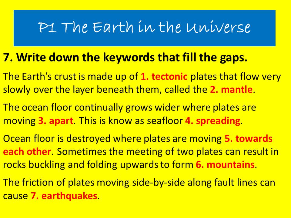 7. Write down the keywords that fill the gaps. The Earth's crust is made up of 1. tectonic plates that flow very slowly over the layer beneath them, c