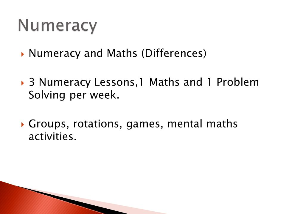  Numeracy and Maths (Differences)  3 Numeracy Lessons,1 Maths and 1 Problem Solving per week.