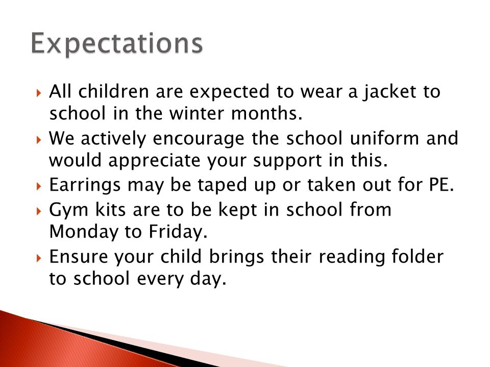 All children are expected to wear a jacket to school in the winter months.