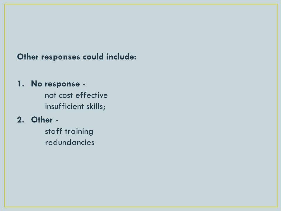 Other responses could include: 1.No response - not cost effective insufficient skills; 2.Other - staff training redundancies