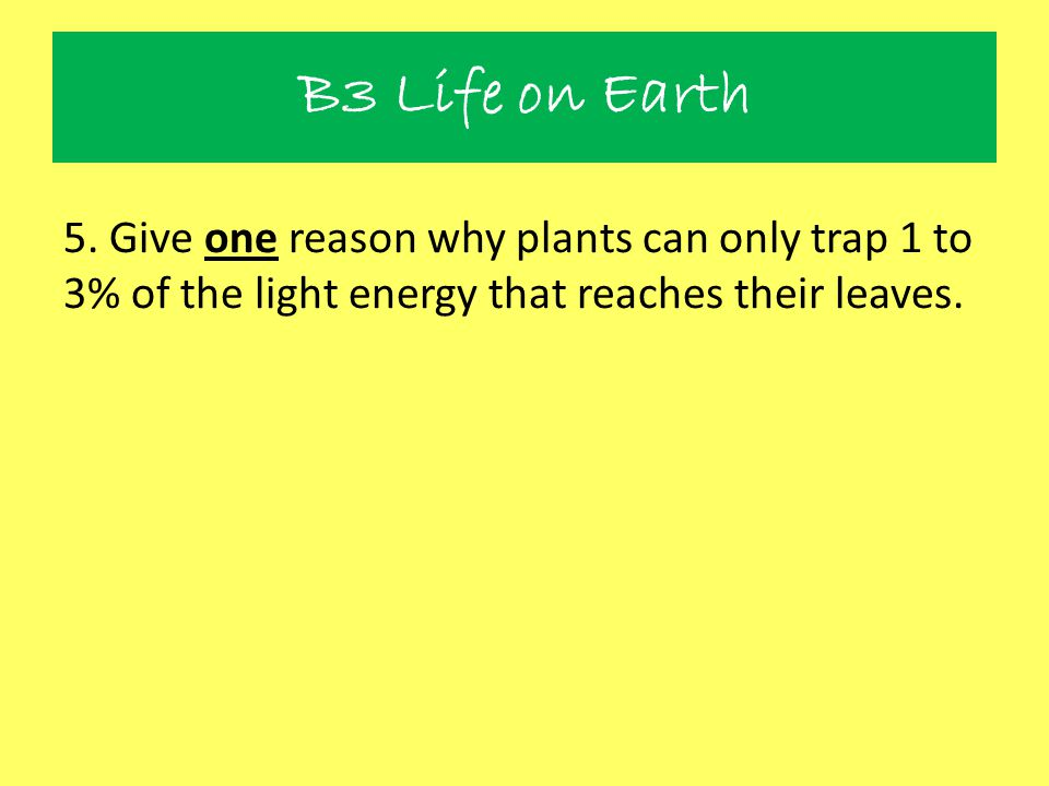 B3 Life on Earth 6.Fill in the missing energy values, A and B, in this energy transfer diagram.