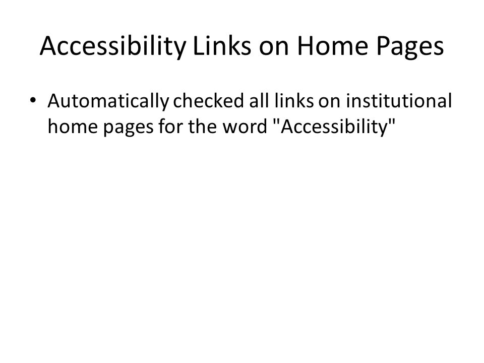 Accessibility Links on Home Pages Automatically checked all links on institutional home pages for the word Accessibility
