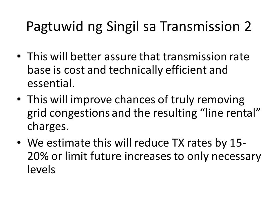 Pagtuwid ng Singil sa Transmission 2 This will better assure that transmission rate base is cost and technically efficient and essential.