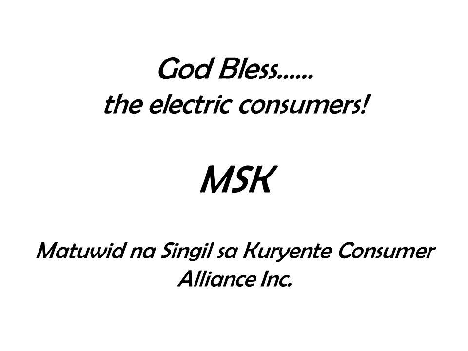 God Bless …… the electric consumers! MSK Matuwid na Singil sa Kuryente Consumer Alliance Inc.