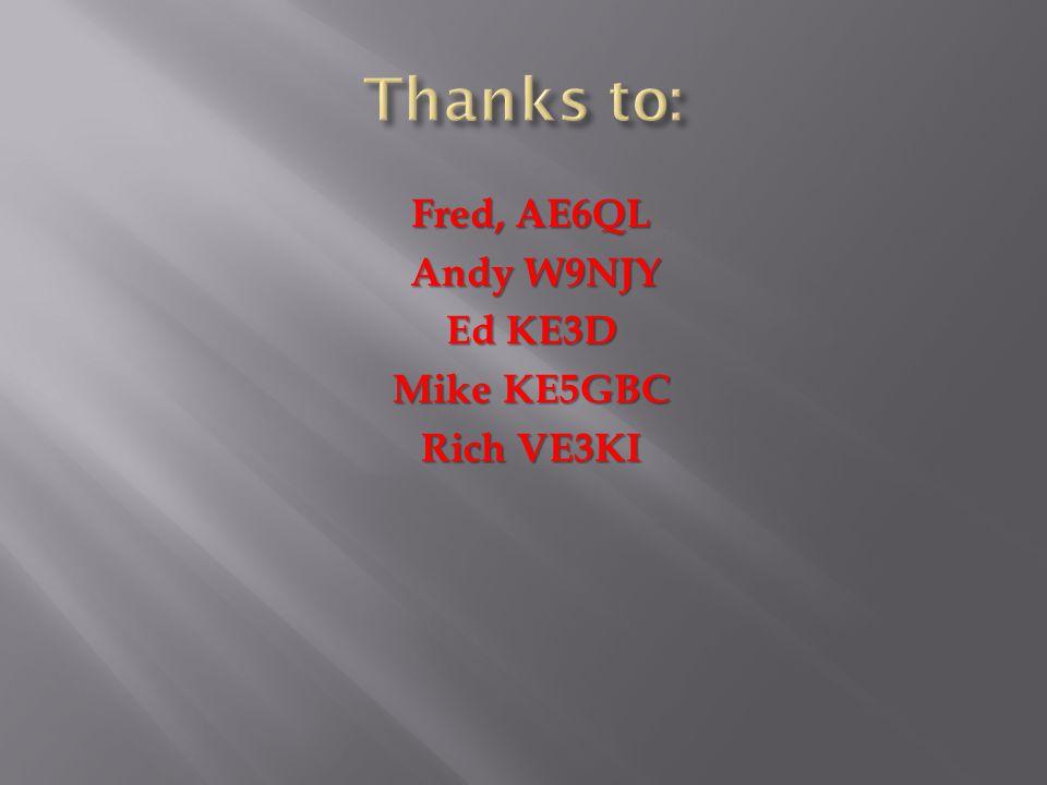 Fred, AE6QL Andy W9NJY Andy W9NJY Ed KE3D Mike KE5GBC Rich VE3KI