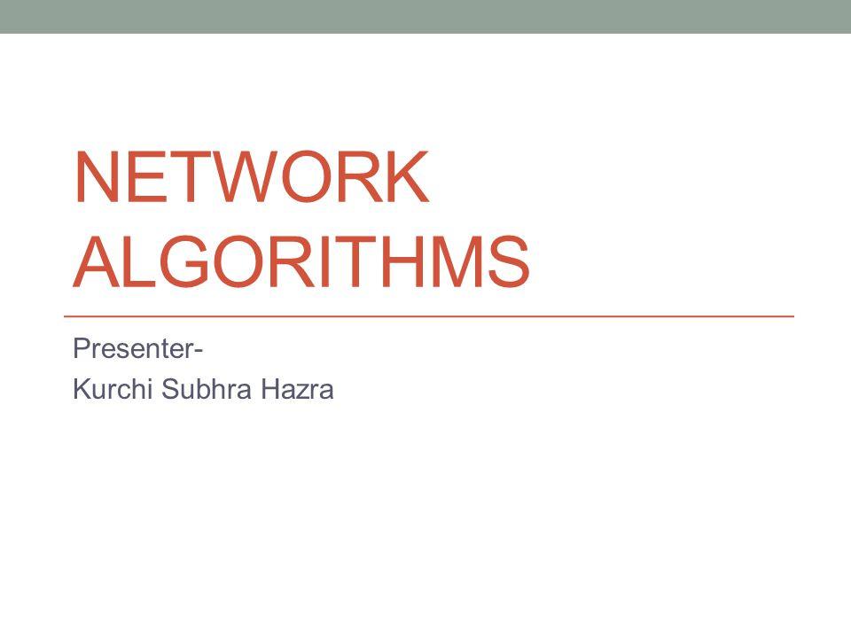 NETWORK ALGORITHMS Presenter- Kurchi Subhra Hazra
