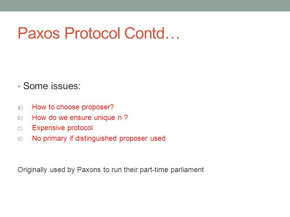Paxos Protocol Contd… Some issues: a) How to choose proposer.