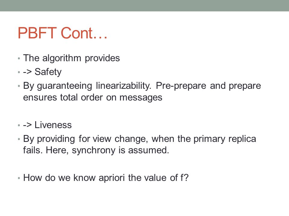 PBFT Cont… The algorithm provides -> Safety By guaranteeing linearizability.