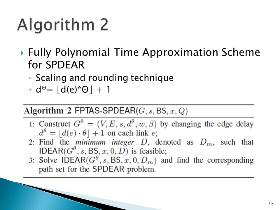  Fully Polynomial Time Approximation Scheme for SPDEAR ◦ Scaling and rounding technique ◦ d Θ = ⌊d(e)*Θ⌋ + 1 16