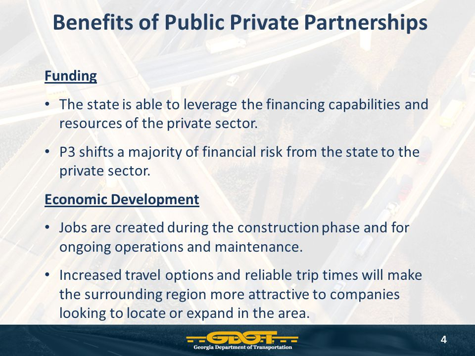 Funding The state is able to leverage the financing capabilities and resources of the private sector. P3 shifts a majority of financial risk from the