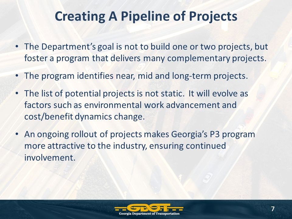 7 Creating A Pipeline of Projects The Department's goal is not to build one or two projects, but foster a program that delivers many complementary pro