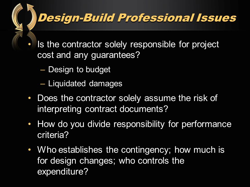 Design-Build Professional Issues Is the contractor solely responsible for project cost and any guarantees?Is the contractor solely responsible for pro