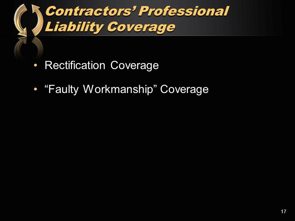 Contractors' Professional Liability Coverage Contractors' Professional Liability Coverage Rectification CoverageRectification Coverage Faulty Workmanship Coverage Faulty Workmanship Coverage 17