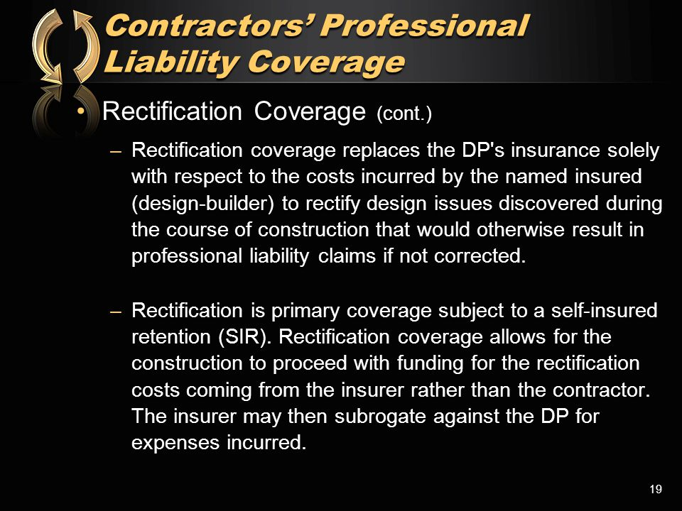 Rectification Coverage (cont.)Rectification Coverage (cont.) –Rectification coverage replaces the DP's insurance solely with respect to the costs incu