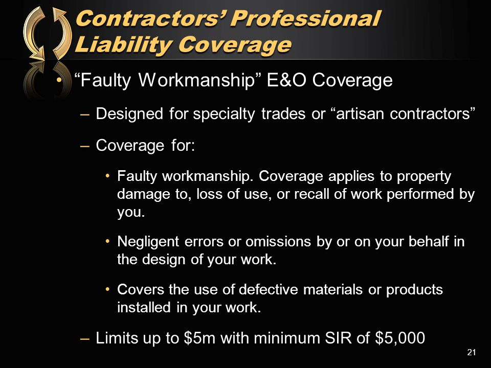 """Faulty Workmanship"" E&O Coverage""Faulty Workmanship"" E&O Coverage –Designed for specialty trades or ""artisan contractors"" –Coverage for: Faulty workm"