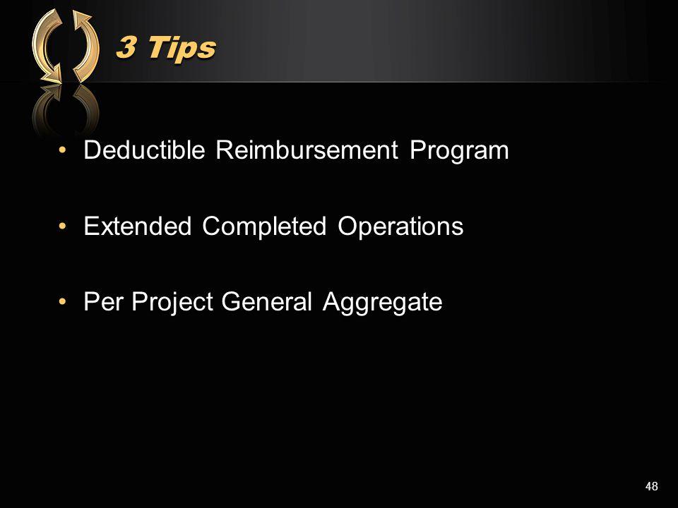 3 Tips 3 Tips Deductible Reimbursement ProgramDeductible Reimbursement Program Extended Completed OperationsExtended Completed Operations Per Project General AggregatePer Project General Aggregate 48