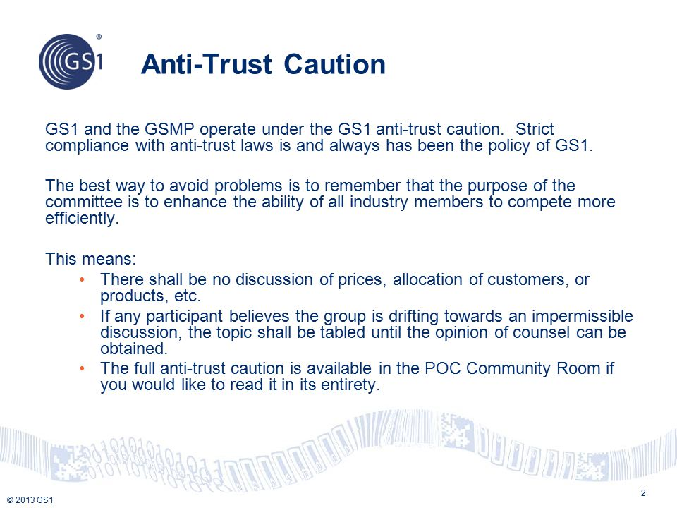 © 2013 GS1 Anti-Trust Caution 2 GS1 and the GSMP operate under the GS1 anti-trust caution.