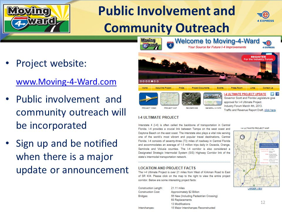 Public Involvement and Community Outreach Project website: www.Moving-4-Ward.com Public involvement and community outreach will be incorporated Sign up and be notified when there is a major update or announcement 12