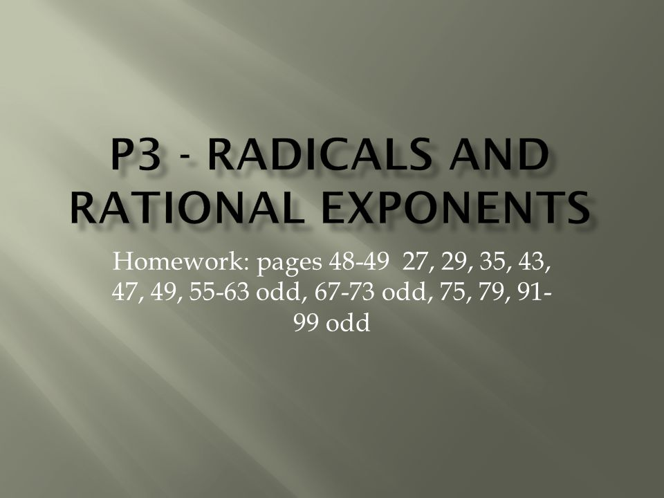 Homework: pages 48-49 27, 29, 35, 43, 47, 49, 55-63 odd, 67-73 odd, 75, 79, 91- 99 odd