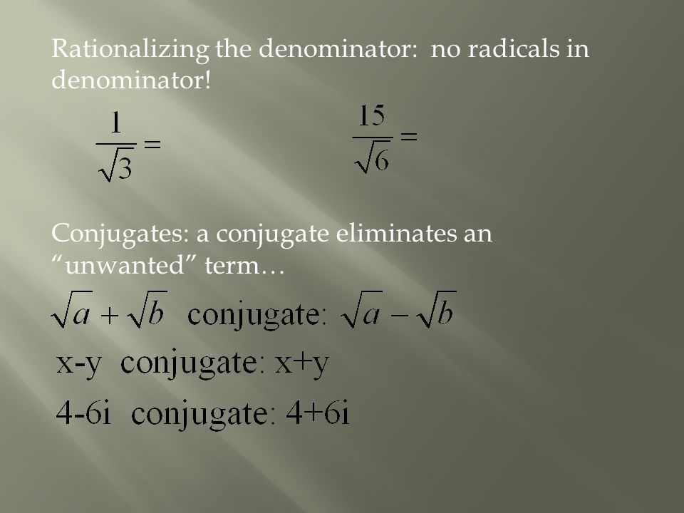 Rationalizing the denominator: no radicals in denominator.