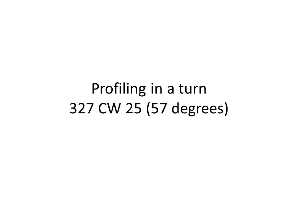 Profiling in a turn 327 CW 25 (57 degrees)
