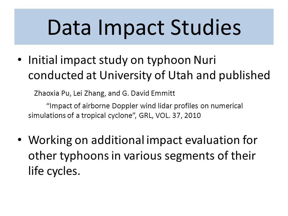 Data Impact Studies Initial impact study on typhoon Nuri conducted at University of Utah and published Zhaoxia Pu, Lei Zhang, and G.