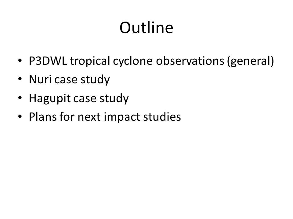 Outline P3DWL tropical cyclone observations (general) Nuri case study Hagupit case study Plans for next impact studies