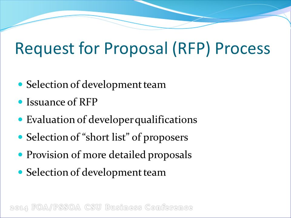 Request for Proposal (RFP) Process Selection of development team Issuance of RFP Evaluation of developer qualifications Selection of short list of proposers Provision of more detailed proposals Selection of development team