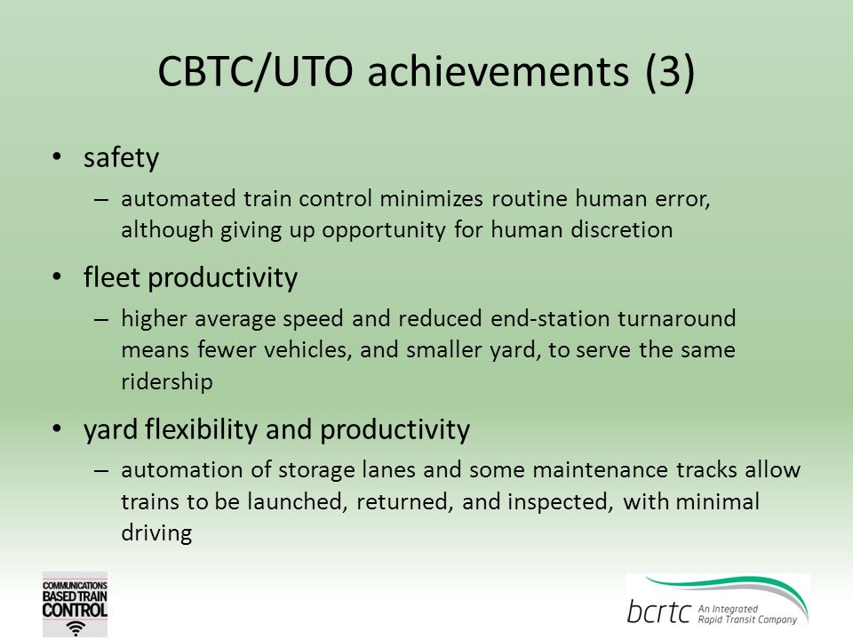 CBTC/UTO achievements (3) safety – automated train control minimizes routine human error, although giving up opportunity for human discretion fleet pr