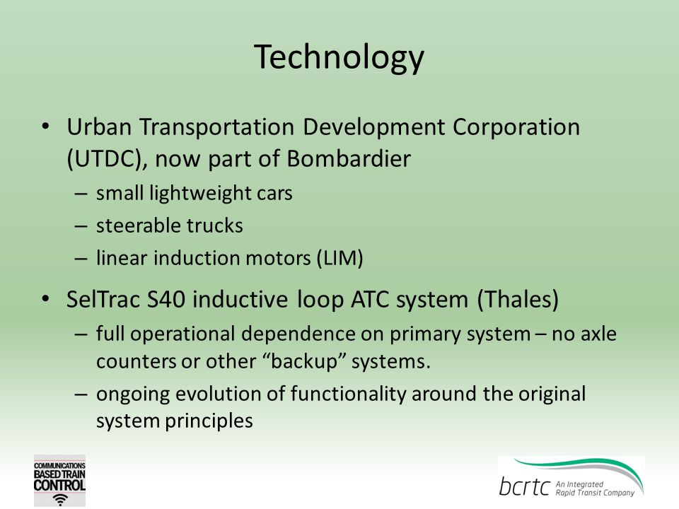Technology Urban Transportation Development Corporation (UTDC), now part of Bombardier – small lightweight cars – steerable trucks – linear induction