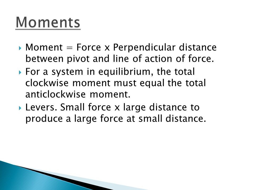  Moment = Force x Perpendicular distance between pivot and line of action of force.