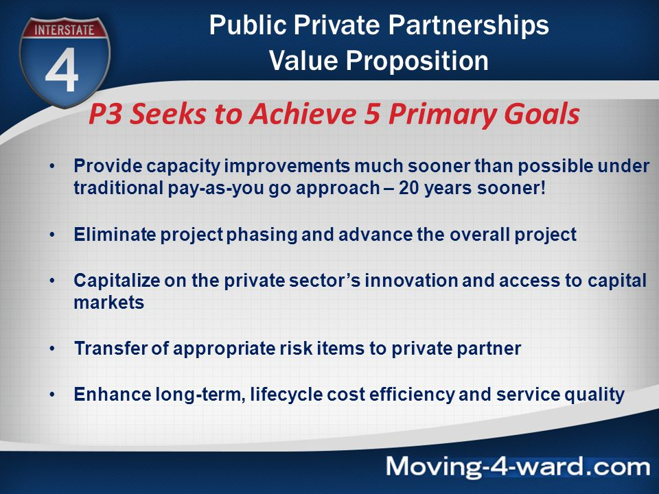 Public Private Partnerships Value Proposition P3 Seeks to Achieve 5 Primary Goals Provide capacity improvements much sooner than possible under tradit
