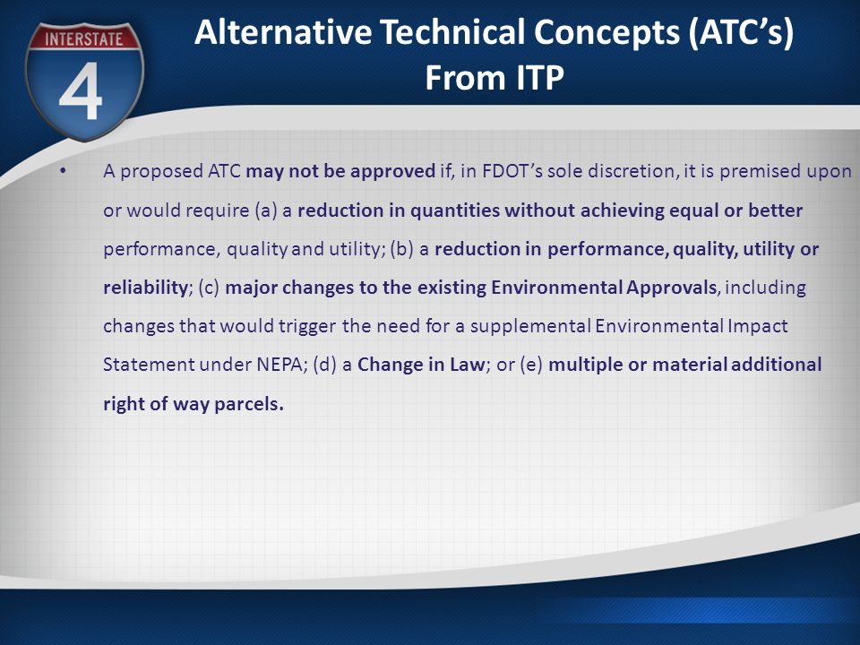 Alternative Technical Concepts (ATC's) From ITP A proposed ATC may not be approved if, in FDOT's sole discretion, it is premised upon or would require