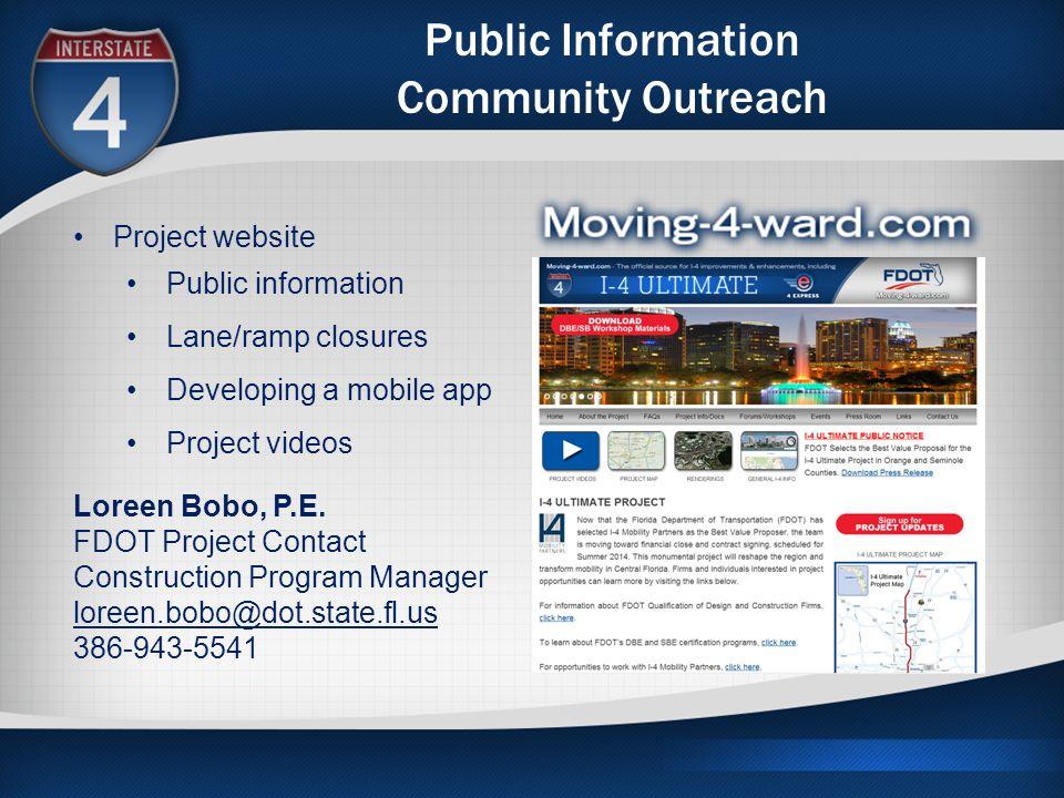 Public Information Community Outreach Project website Public information Lane/ramp closures Developing a mobile app Project videos Loreen Bobo, P.E.