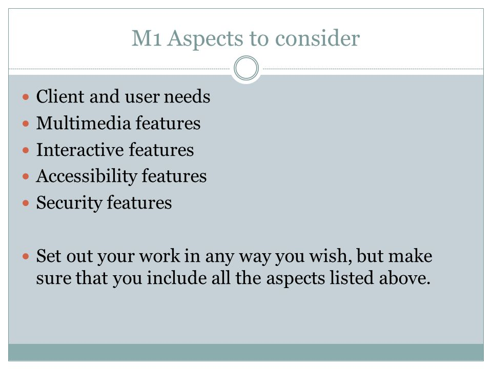 M1 Aspects to consider Client and user needs Multimedia features Interactive features Accessibility features Security features Set out your work in an