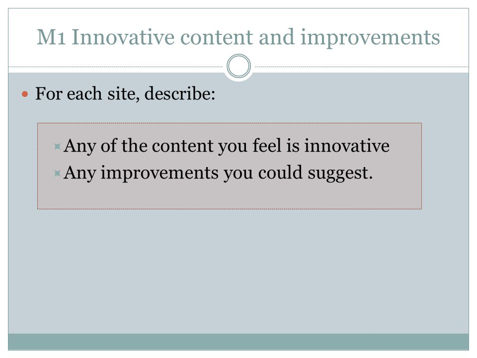 M1 Innovative content and improvements For each site, describe:  Any of the content you feel is innovative  Any improvements you could suggest.