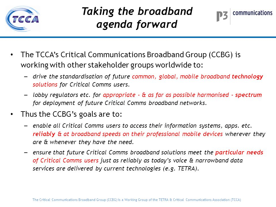 "The Critical Communications Broadband Group (CCBG) is a Working Group of the TETRA & Critical Communications Association (TCCA) ""TOWARDS A BROADBAND F"