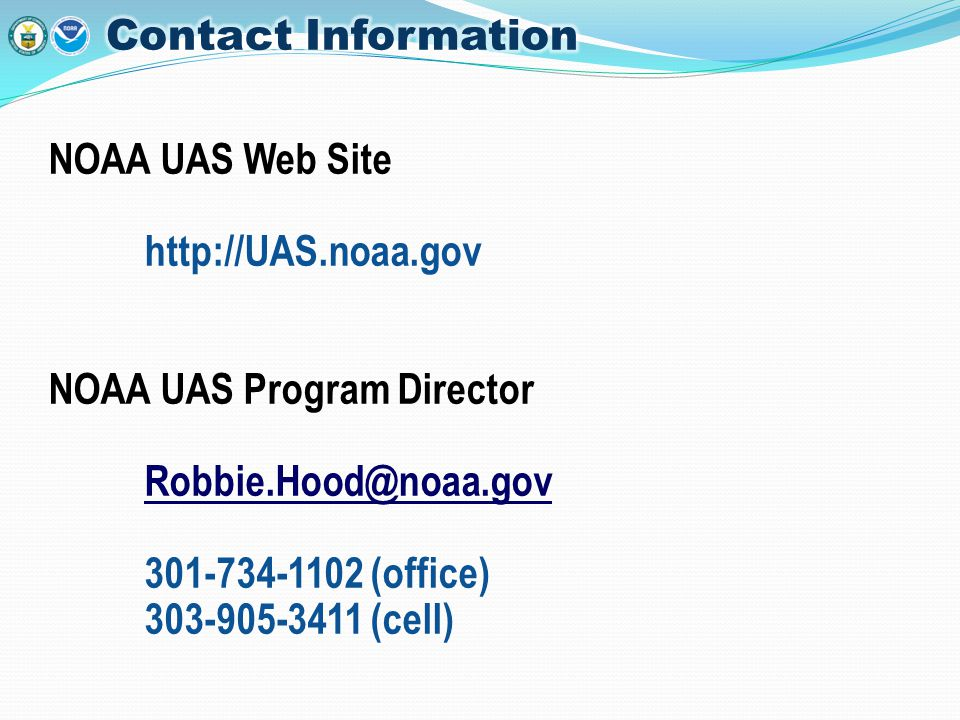 NOAA UAS Web Site http://UAS.noaa.gov NOAA UAS Program Director Robbie.Hood@noaa.gov 301-734-1102 (office) 303-905-3411 (cell)