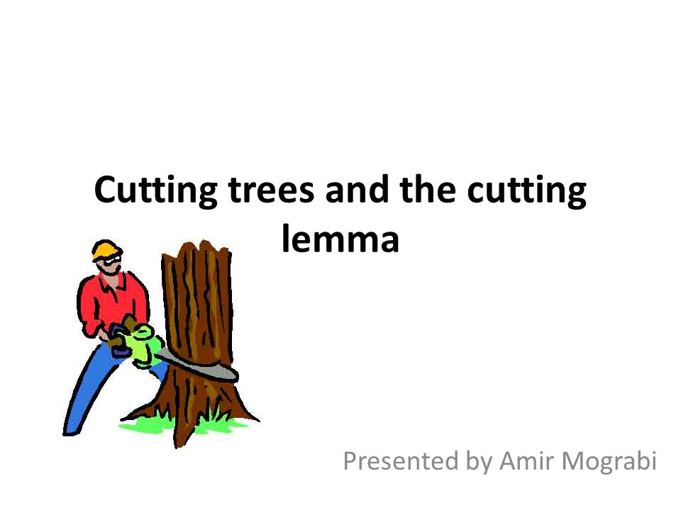 Cutting trees and the cutting lemma Presented by Amir Mograbi