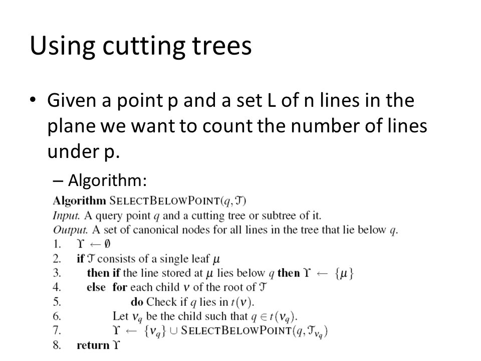 Using cutting trees Given a point p and a set L of n lines in the plane we want to count the number of lines under p.
