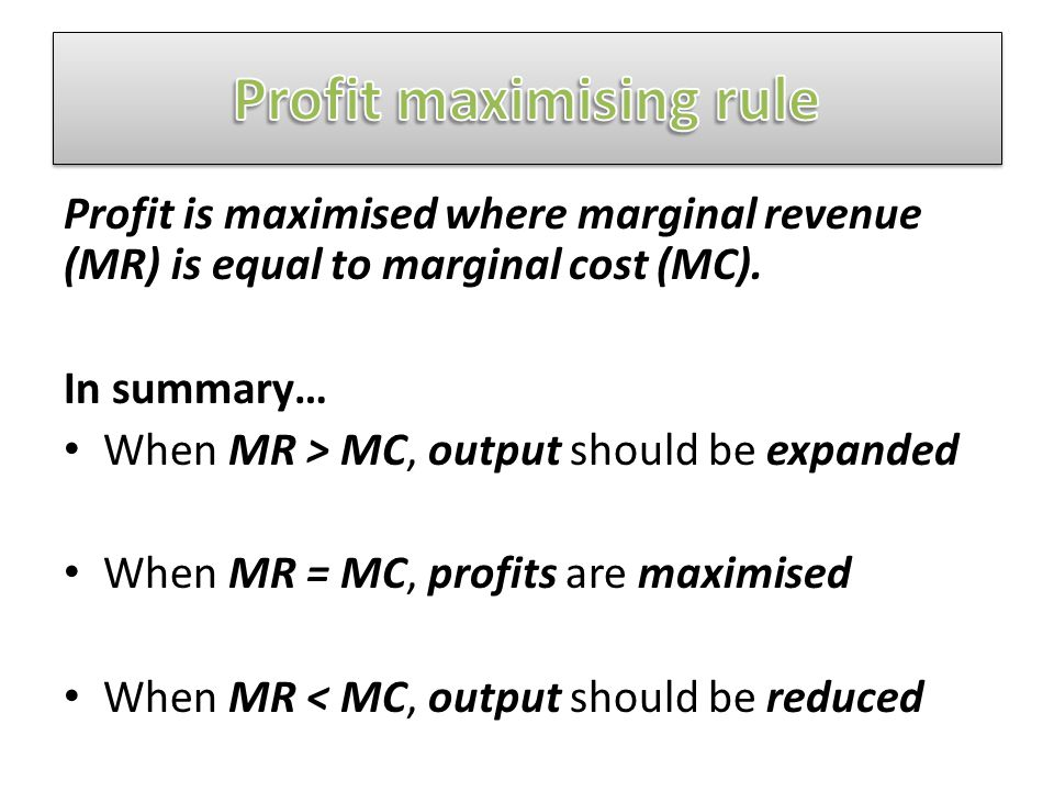 Profit is maximised where marginal revenue (MR) is equal to marginal cost (MC).