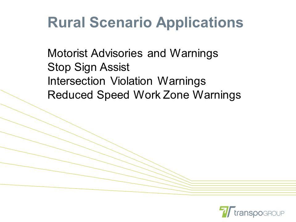 Rural Scenario Applications Motorist Advisories and Warnings Stop Sign Assist Intersection Violation Warnings Reduced Speed Work Zone Warnings
