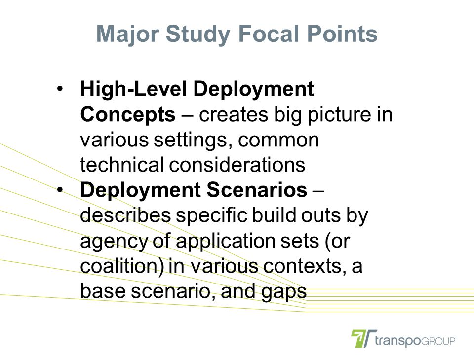 Major Study Focal Points High-Level Deployment Concepts – creates big picture in various settings, common technical considerations Deployment Scenario