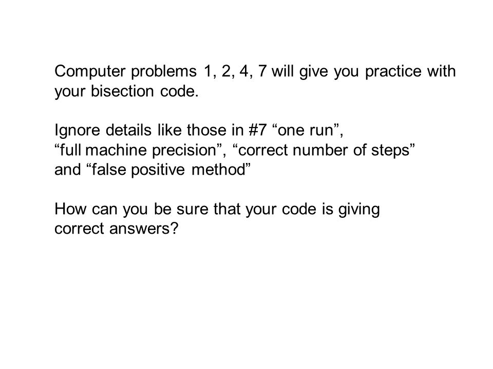 Computer problems 1, 2, 4, 7 will give you practice with your bisection code.