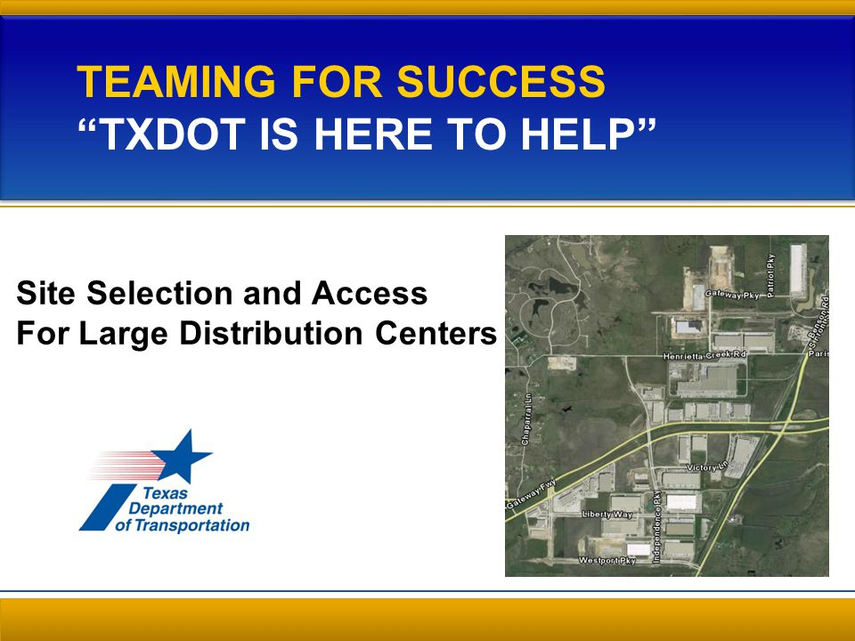Texas Economic Development A TxDOT goal TxDOT is here to help 2Teaming for Success – TxDOT is here to help