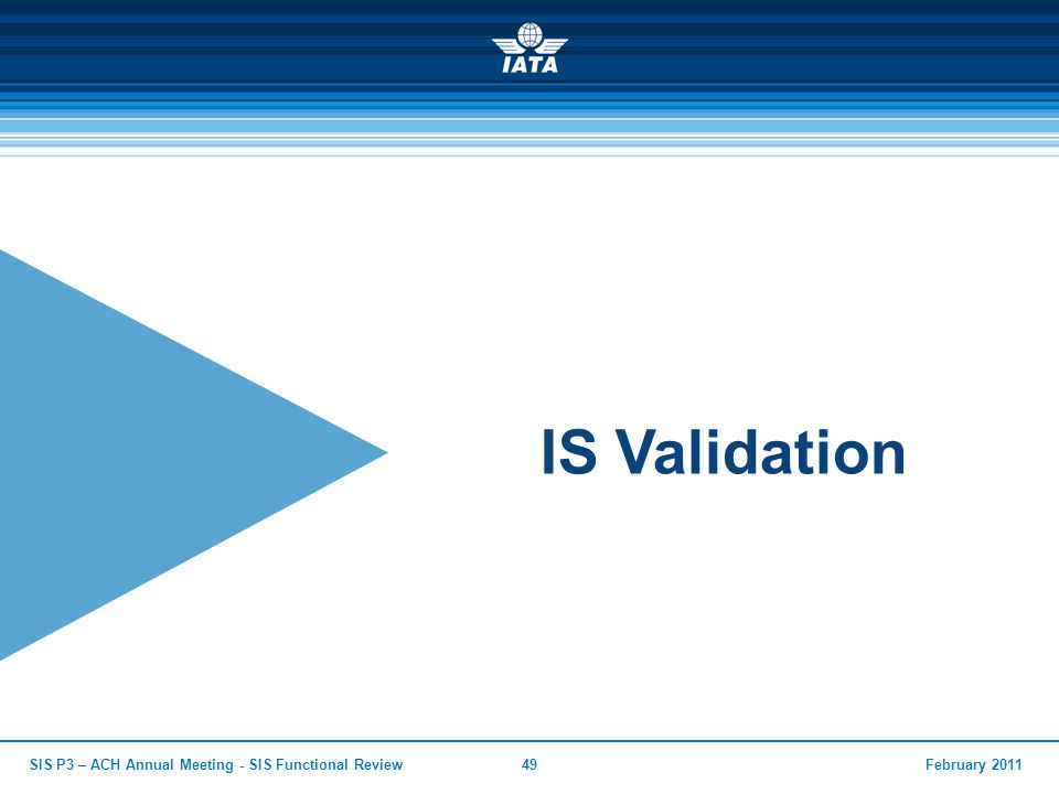 IS Validation February 2011SIS P3 – ACH Annual Meeting - SIS Functional Review49