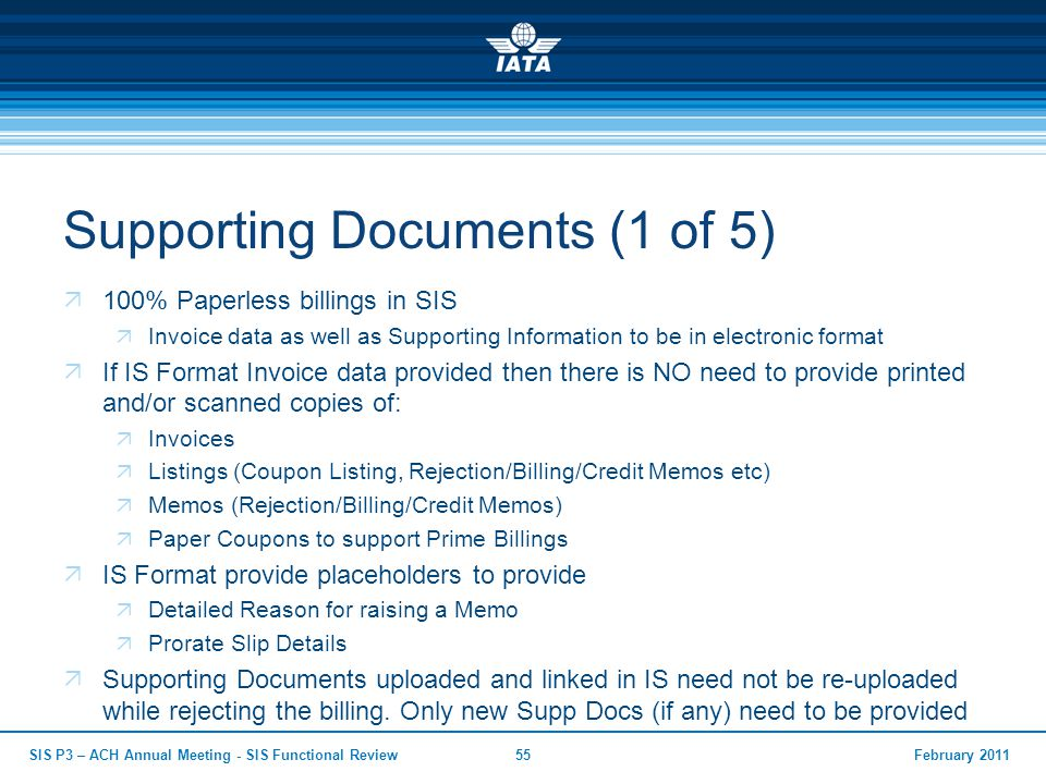 Supporting Documents (1 of 5)  100% Paperless billings in SIS  Invoice data as well as Supporting Information to be in electronic format  If IS For