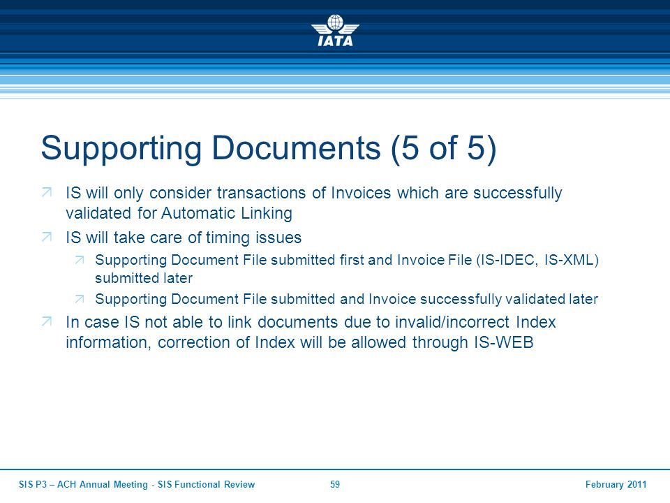 Supporting Documents (5 of 5)  IS will only consider transactions of Invoices which are successfully validated for Automatic Linking  IS will take c